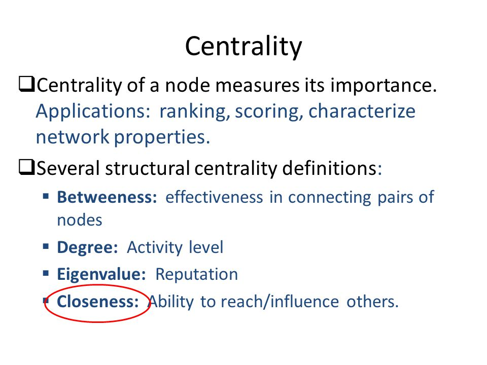 Centrality  Centrality of a node measures its importance.