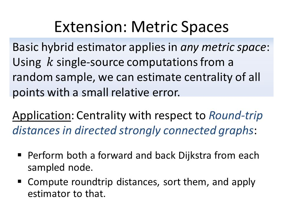 Extension: Metric Spaces  Perform both a forward and back Dijkstra from each sampled node.