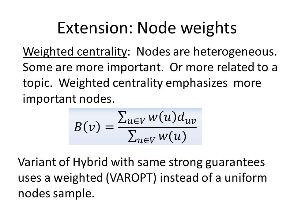 Extension: Node weights Weighted centrality: Nodes are heterogeneous.