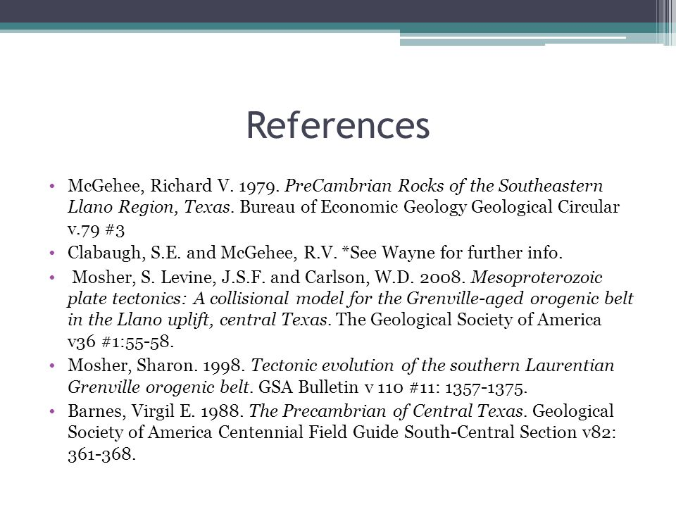 References McGehee, Richard V. 1979. PreCambrian Rocks of the Southeastern Llano Region, Texas.
