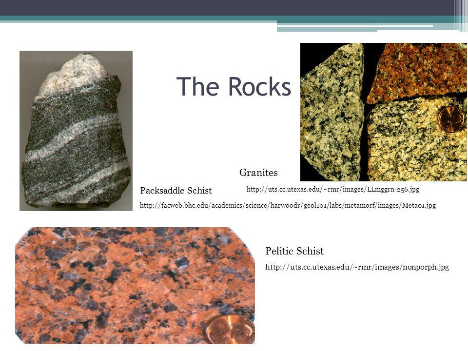 The Rocks Pelitic Schist http://uts.cc.utexas.edu/~rmr/images/nonporph.jpg Granites http://uts.cc.utexas.edu/~rmr/images/LLmggrn-256.jpg Packsaddle Sc