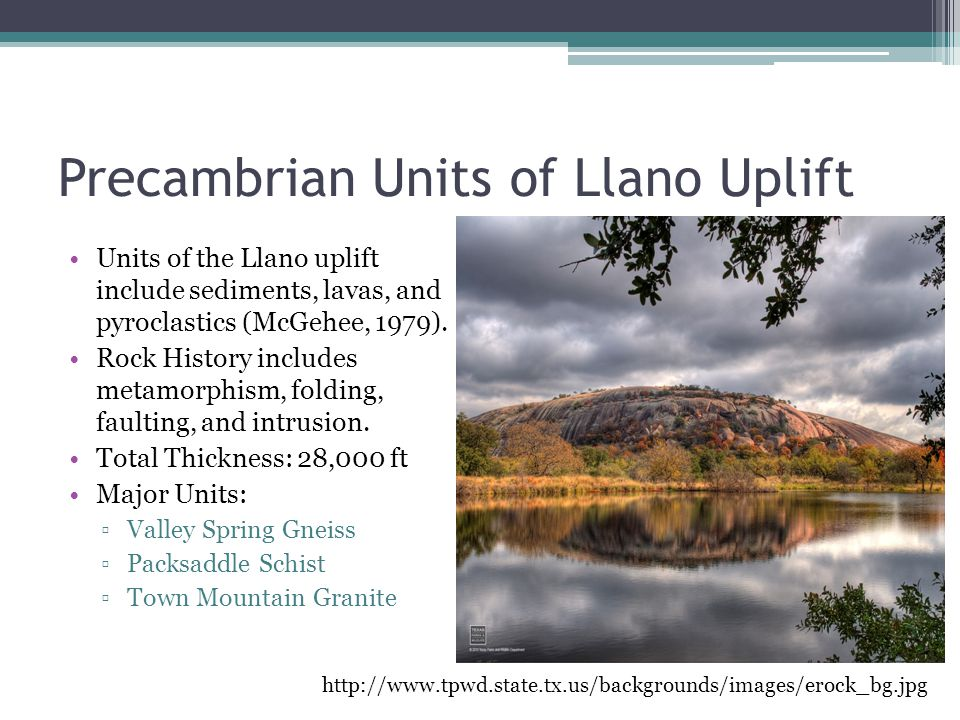 Precambrian Units of Llano Uplift Units of the Llano uplift include sediments, lavas, and pyroclastics (McGehee, 1979).
