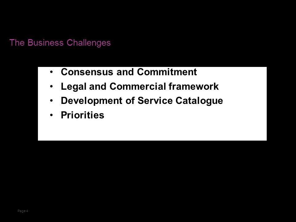 The Business Challenges Consensus and Commitment Legal and Commercial framework Development of Service Catalogue Priorities Page 4