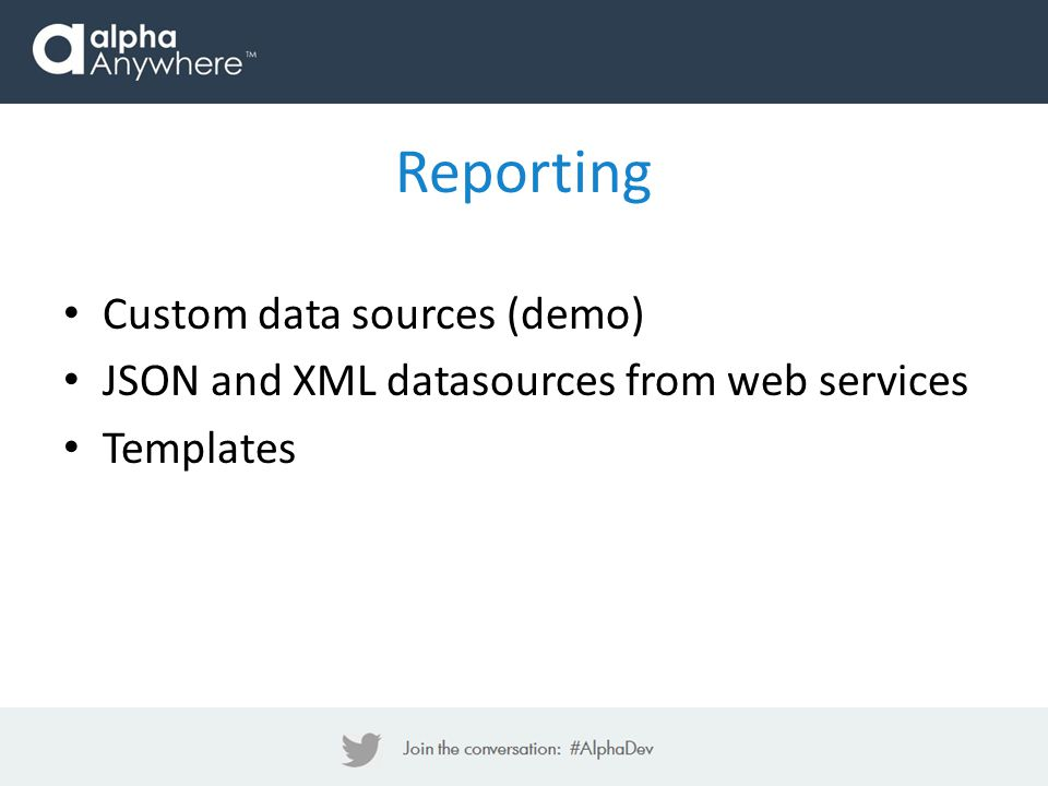 Custom data sources (demo) JSON and XML datasources from web services Templates Reporting