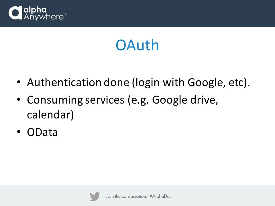 Authentication done (login with Google, etc). Consuming services (e.g. Google drive, calendar) OData OAuth