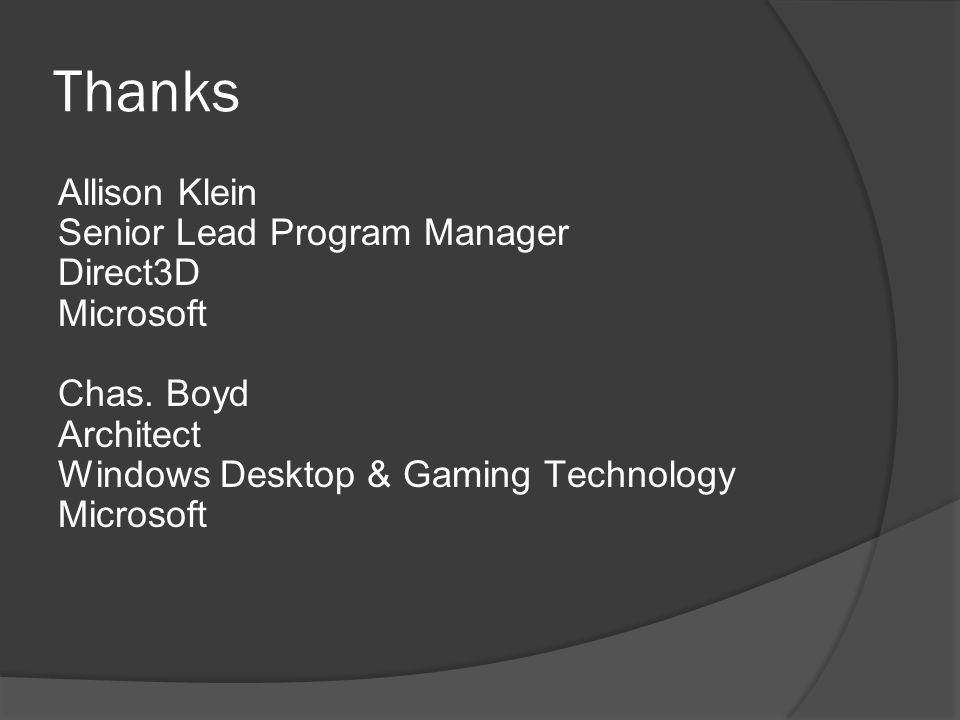 Thanks Allison Klein Senior Lead Program Manager Direct3D Microsoft Chas.
