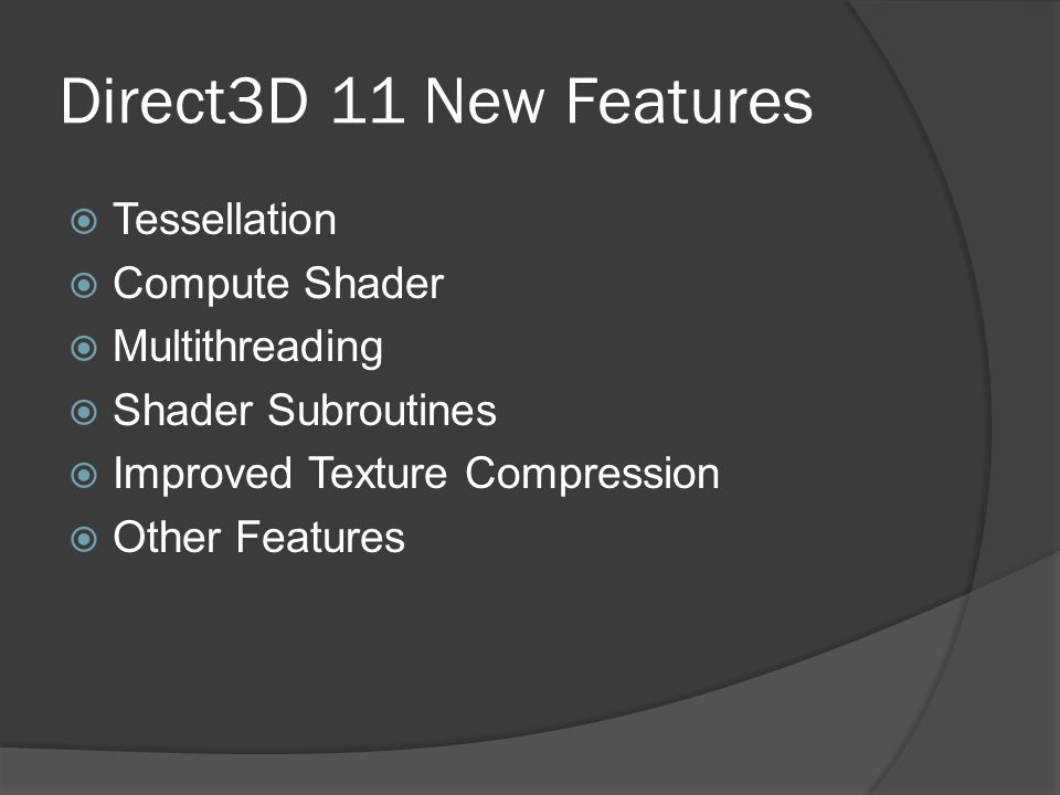 Direct3D 11 New Features  Tessellation  Compute Shader  Multithreading  Shader Subroutines  Improved Texture Compression  Other Features