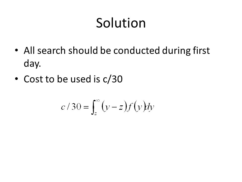Solution All search should be conducted during first day. Cost to be used is c/30