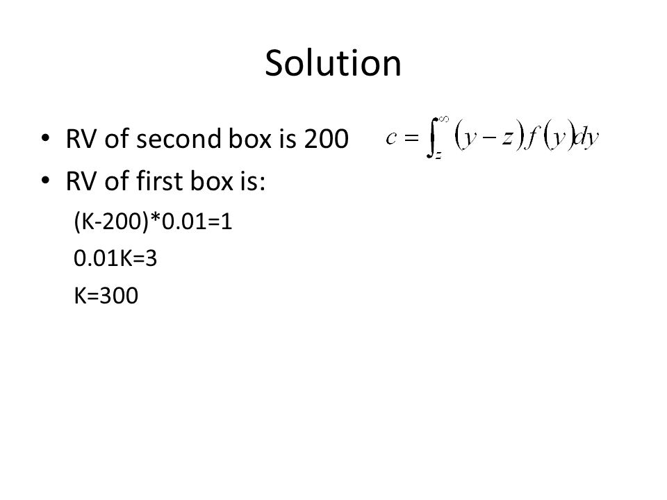 Solution RV of second box is 200 RV of first box is: (K-200)*0.01=1 0.01K=3 K=300