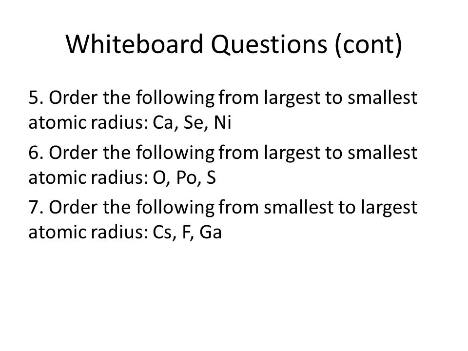Whiteboard Questions (T/F) 1.Atomic radius is the distance from the center of the nucleus to the first electron orbit.