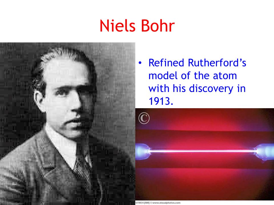 Niels Bohr Refined Rutherford's model of the atom with his discovery in 1913.
