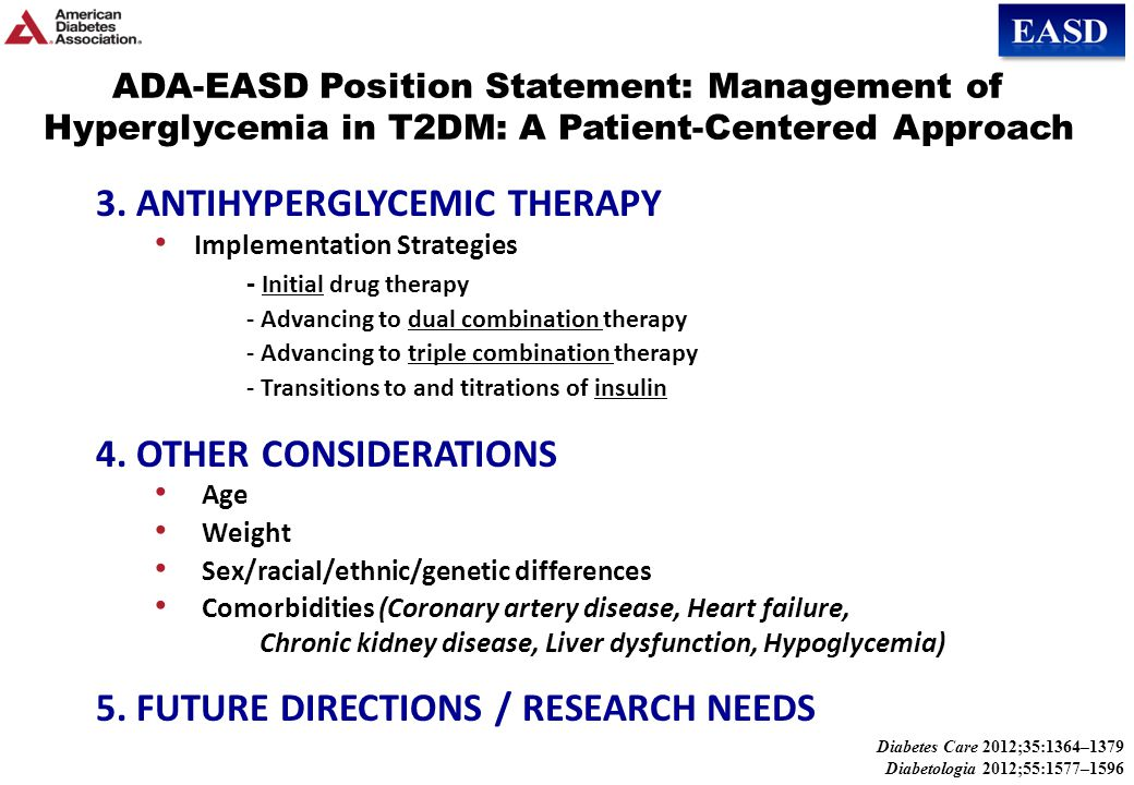 ADA-EASD Position Statement: Management of Hyperglycemia in T2DM 1.Patient-Centered Approach ...providing care that is respectful of and responsive to individual patient preferences, needs, and values - ensuring that patient values guide all clinical decisions. Gauge patient's preferred level of involvement.