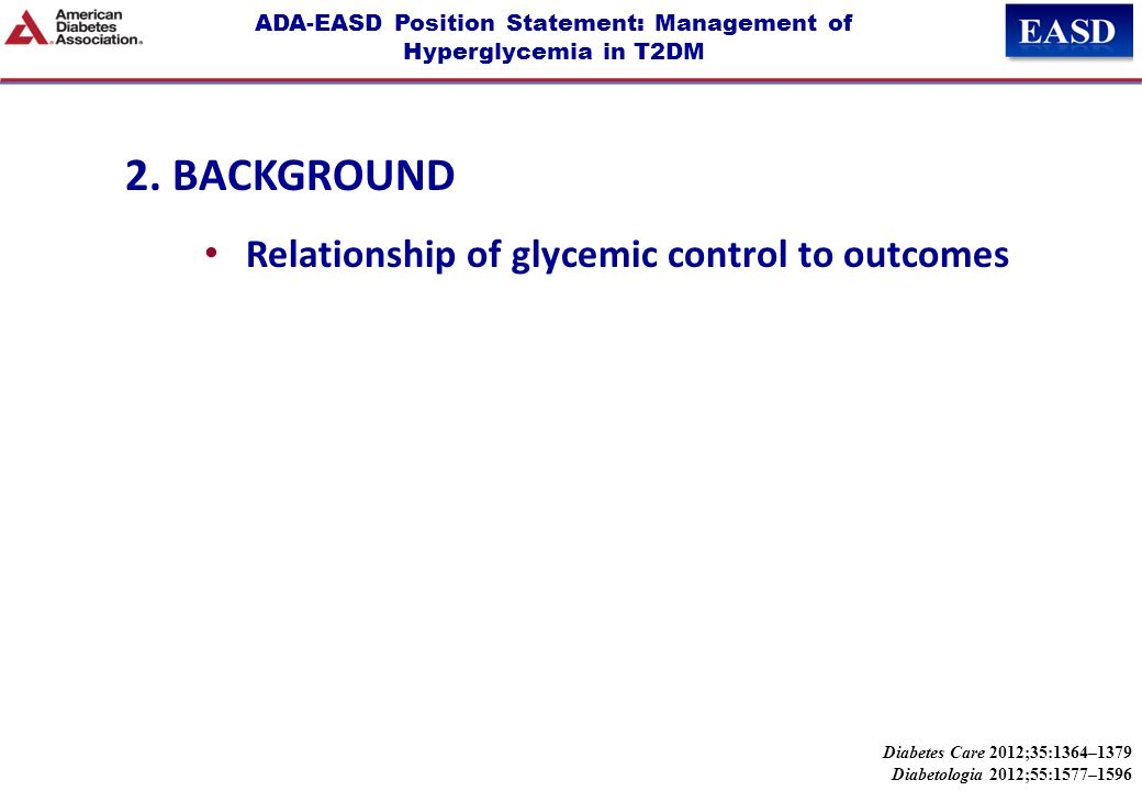 ADA-EASD Position Statement: Management of Hyperglycemia in T2DM 2. BACKGROUND Relationship of glycemic control to outcomes Diabetes Care 2012;35:1364