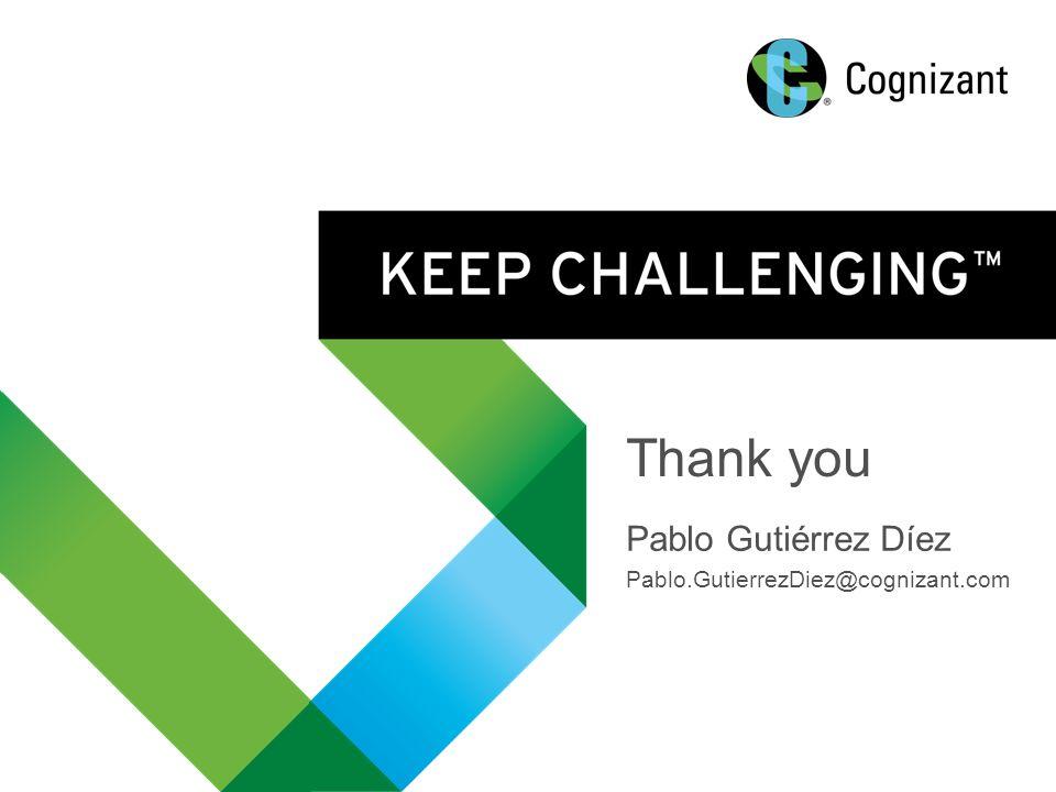 © 2014 Cognizant Thank you Pablo Gutiérrez Díez Pablo.GutierrezDiez@cognizant.com
