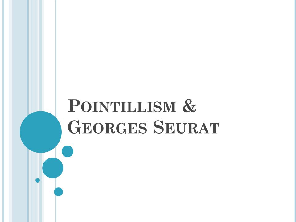 P OINTILLISM & G EORGES S EURAT