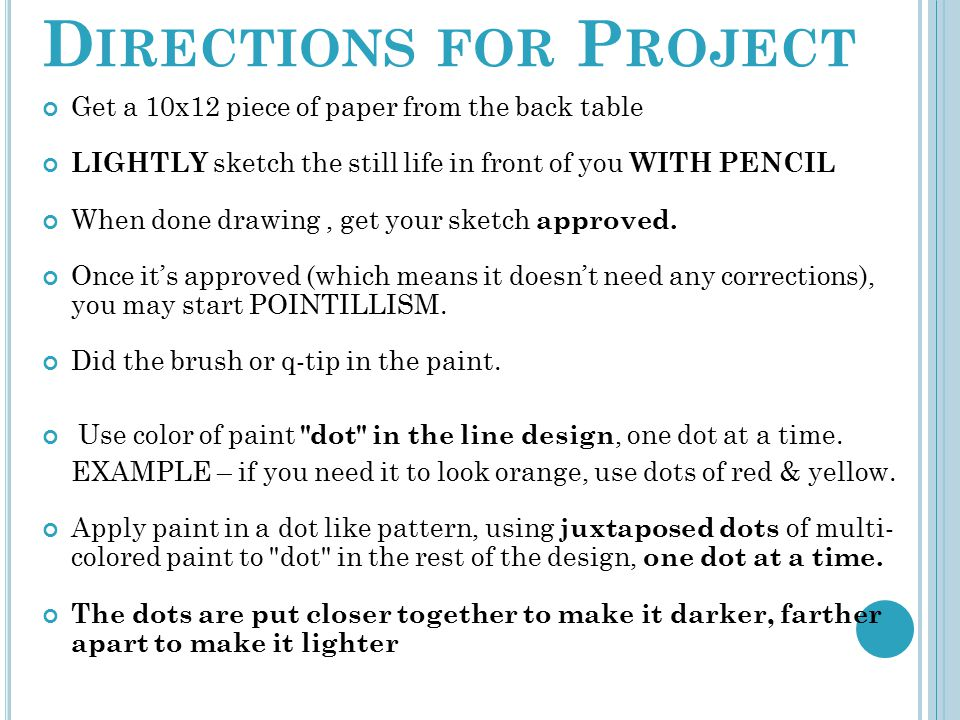 D IRECTIONS FOR P ROJECT Get a 10x12 piece of paper from the back table LIGHTLY sketch the still life in front of you WITH PENCIL When done drawing, g