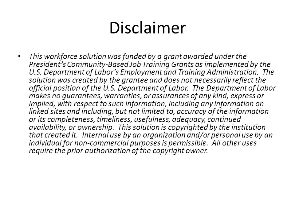 Disclaimer This workforce solution was funded by a grant awarded under the President's Community-Based Job Training Grants as implemented by the U.S.