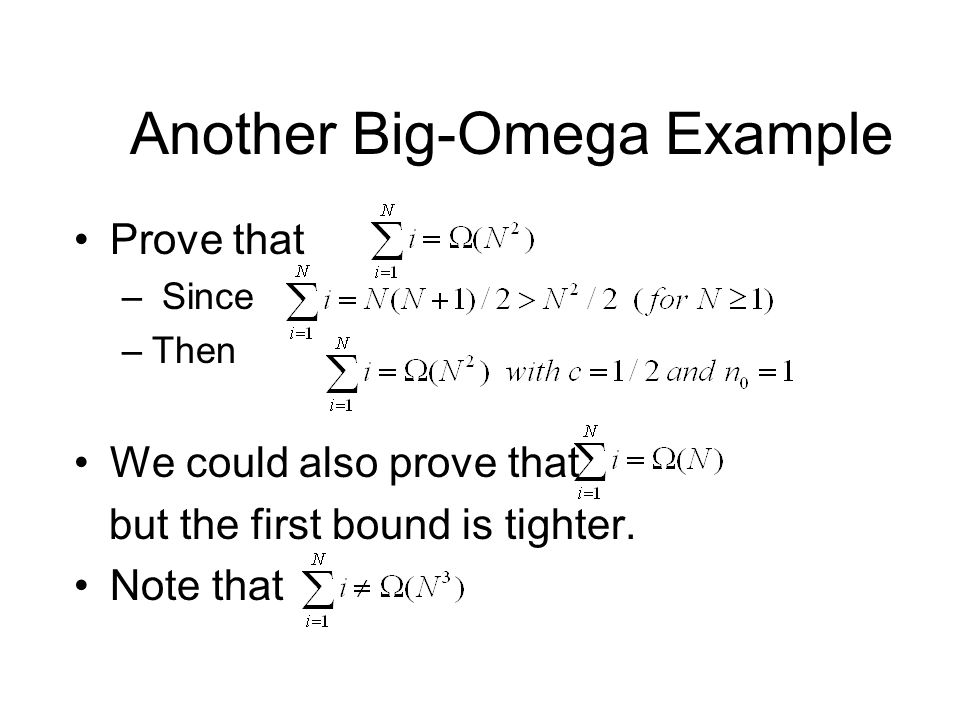 Another Big-Omega Example Prove that – Since –Then We could also prove that but the first bound is tighter. Note that