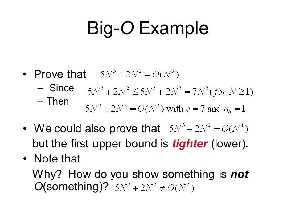 Big-O Example Prove that – Since –Then We could also prove that but the first upper bound is tighter (lower). Note that Why? How do you show something