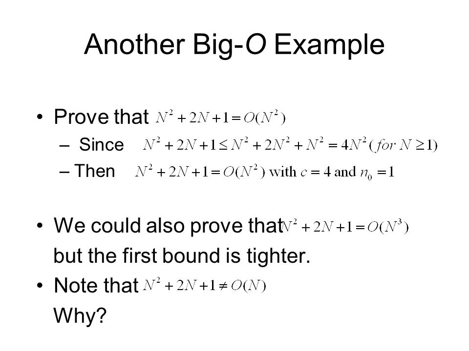 Another Big-O Example Prove that – Since –Then We could also prove that but the first bound is tighter. Note that Why?