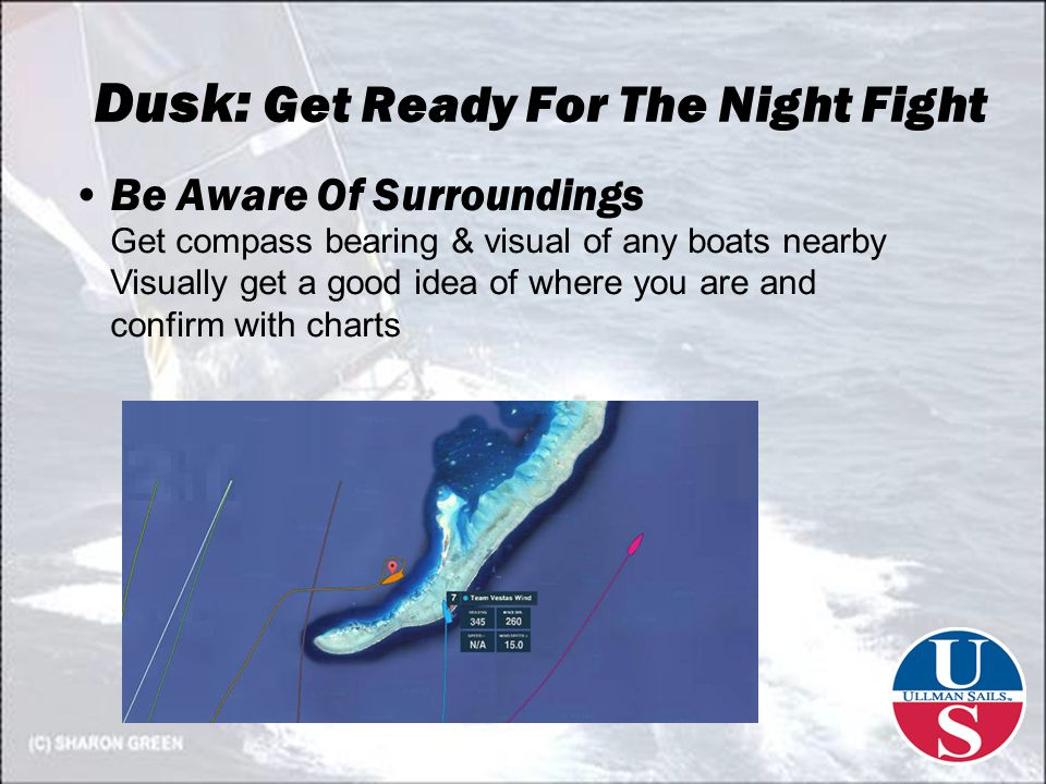 Dusk: Get Ready For The Night Fight Be Aware Of Surroundings Get compass bearing & visual of any boats nearby Visually get a good idea of where you are and confirm with charts