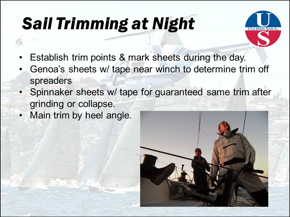 Sail Trimming at Night Establish trim points & mark sheets during the day.
