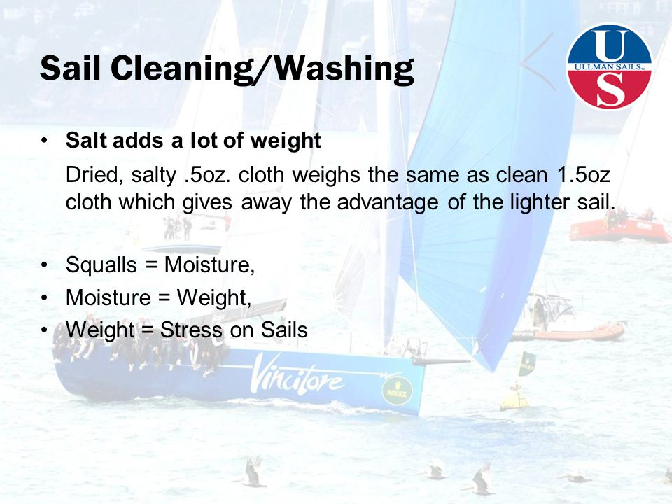 Sail Cleaning/Washing Salt adds a lot of weight Dried, salty.5oz.