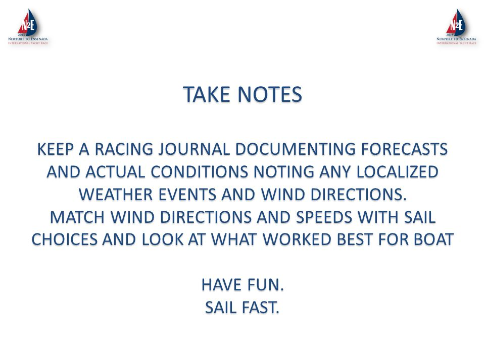 TAKE NOTES KEEP A RACING JOURNAL DOCUMENTING FORECASTS AND ACTUAL CONDITIONS NOTING ANY LOCALIZED WEATHER EVENTS AND WIND DIRECTIONS.