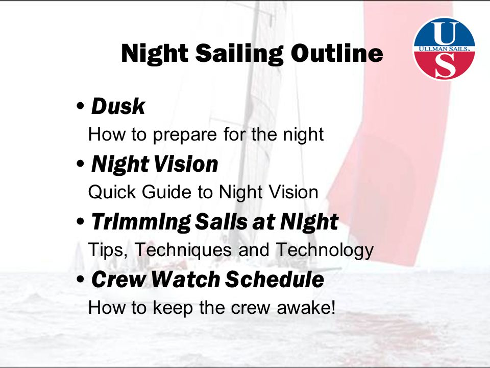 Night Sailing Outline Dusk How to prepare for the night Night Vision Quick Guide to Night Vision Trimming Sails at Night Tips, Techniques and Technology Crew Watch Schedule How to keep the crew awake!