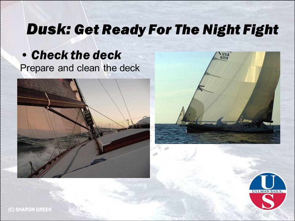 Dusk: Get Ready For The Night Fight Check the deck Prepare and clean the deck