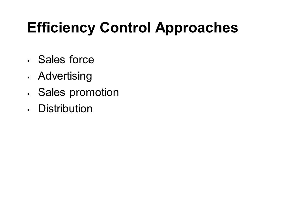 Efficiency Control Approaches  Sales force  Advertising  Sales promotion  Distribution