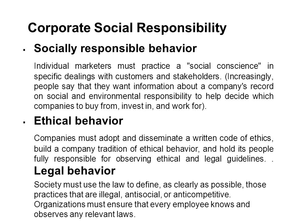Corporate Social Responsibility  Socially responsible behavior Individual marketers must practice a