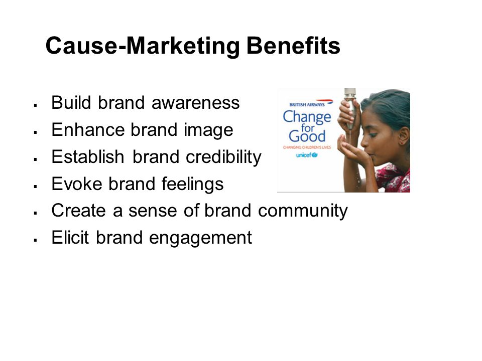 Branding a Cause Marketing Program  Self-branded: Create Own Cause Program  Co-branded: Link to Existing Cause Program  Jointly branded: Link to Existing Cause Program