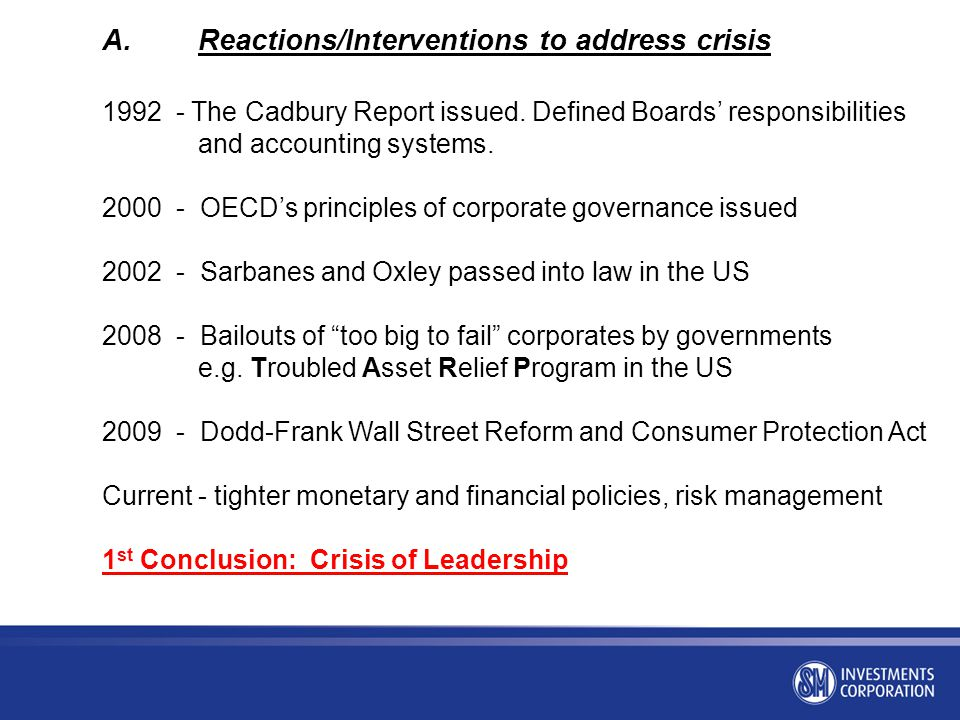 A.Reactions/Interventions to address crisis 1992 - The Cadbury Report issued. Defined Boards' responsibilities and accounting systems. 2000 - OECD's p