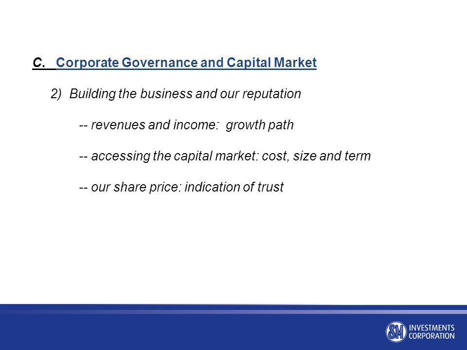 C. Corporate Governance and Capital Market 2) Building the business and our reputation -- revenues and income: growth path -- accessing the capital ma
