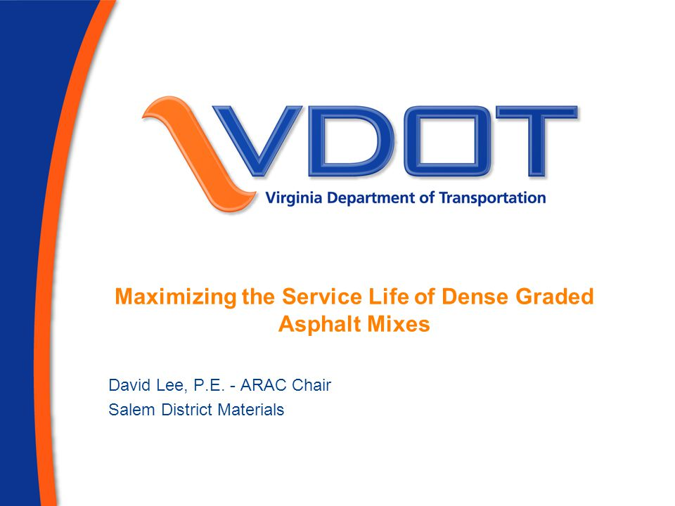 Maximizing the Service Life of Dense Graded Asphalt Mixes David Lee, P.E.