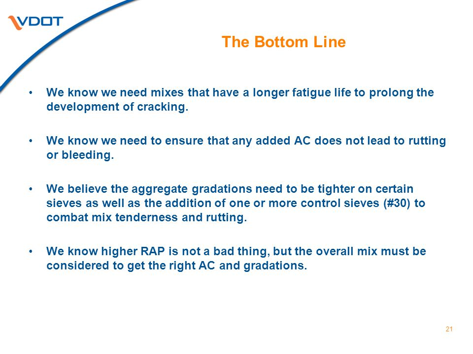 The Bottom Line We know we need mixes that have a longer fatigue life to prolong the development of cracking.