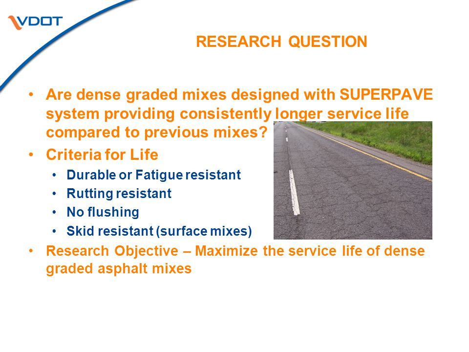 RESEARCH QUESTION Are dense graded mixes designed with SUPERPAVE system providing consistently longer service life compared to previous mixes.