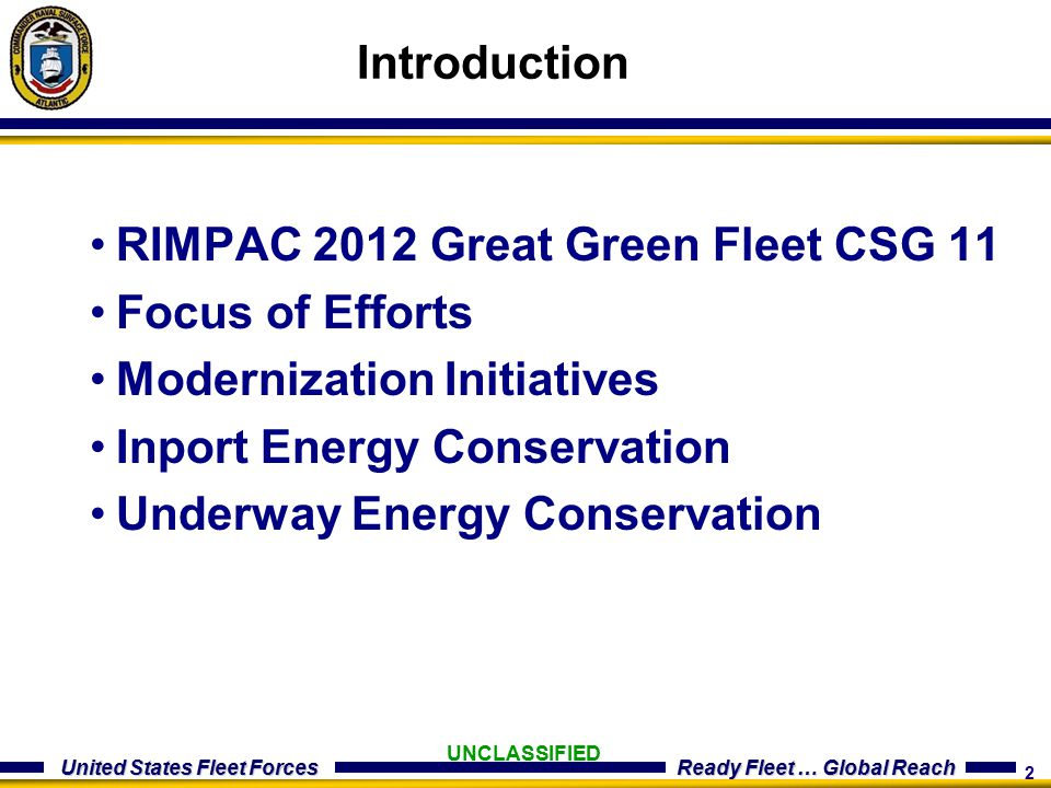 2 United States Fleet Forces Ready Fleet … Global Reach UNCLASSIFIED RIMPAC 2012 Great Green Fleet CSG 11 Focus of Efforts Modernization Initiatives Inport Energy Conservation Underway Energy Conservation Introduction