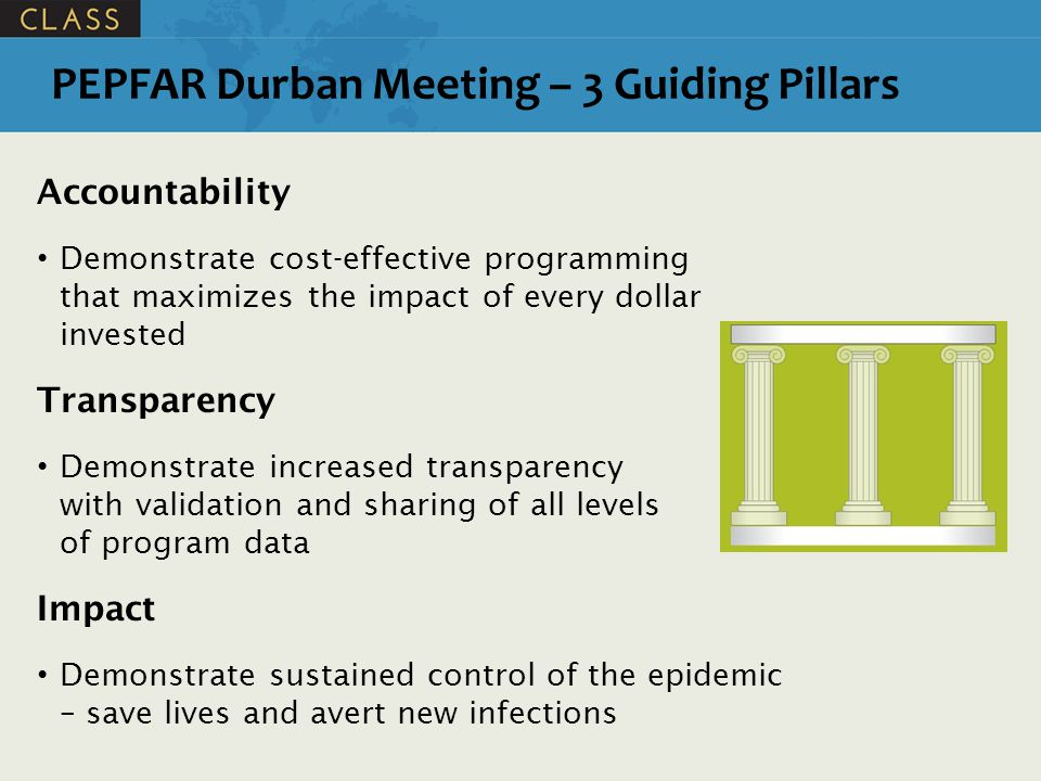 PEPFAR Durban Meeting – 3 Guiding Pillars Accountability Demonstrate cost-effective programming that maximizes the impact of every dollar invested Tra