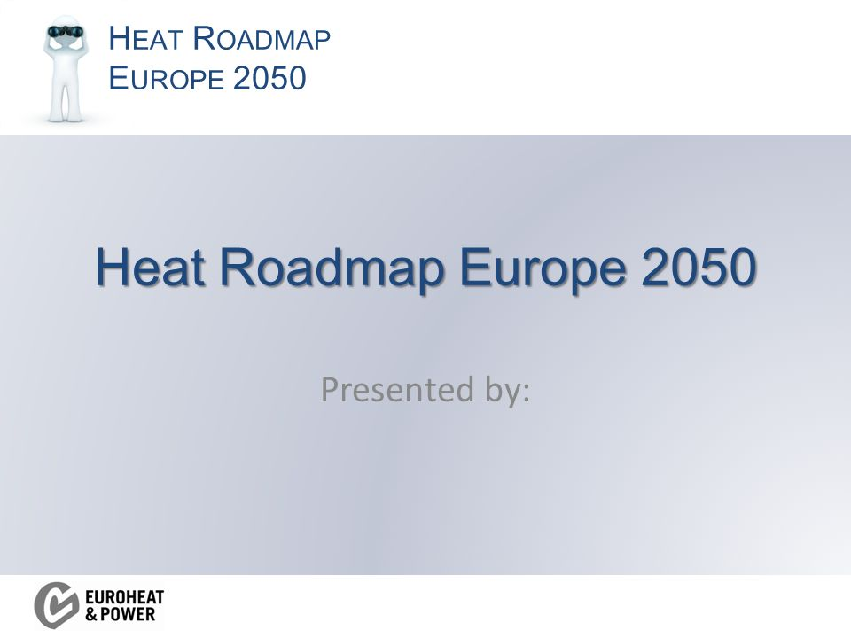H EAT R OADMAP E UROPE 2050 Heat Roadmap Europe 2050 Presented by: