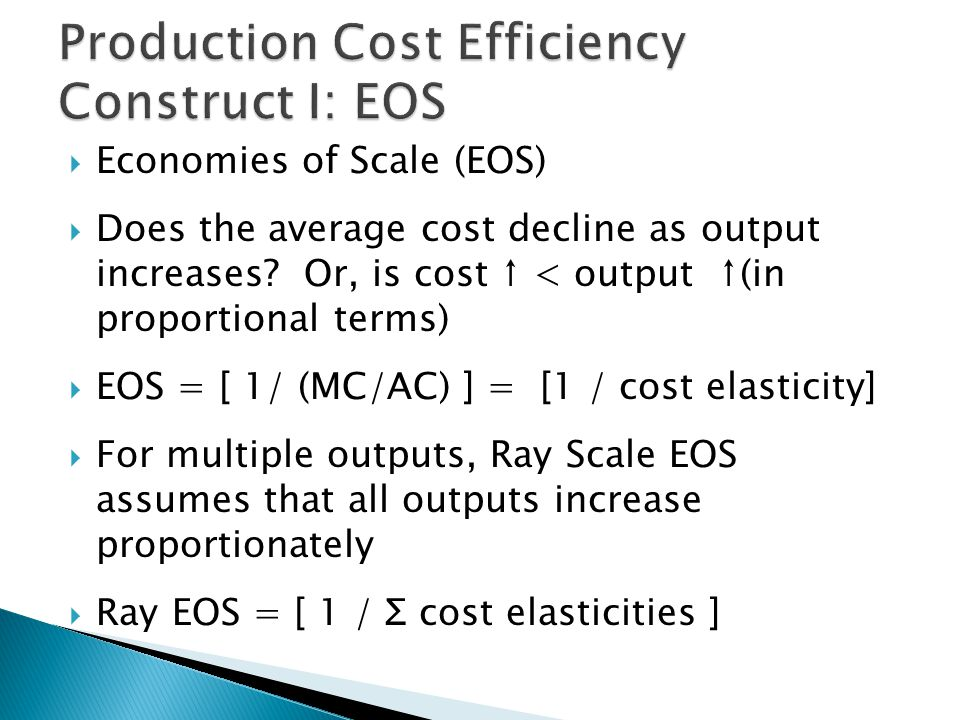  Economies of Scale (EOS)  Does the average cost decline as output increases.