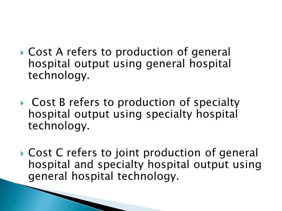  Cost A refers to production of general hospital output using general hospital technology.