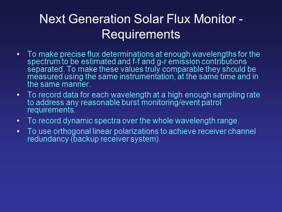Next Generation Solar Flux Monitor - Requirements To make precise flux determinations at enough wavelengths for the spectrum to be estimated and f-f and g-r emission contributions separated.