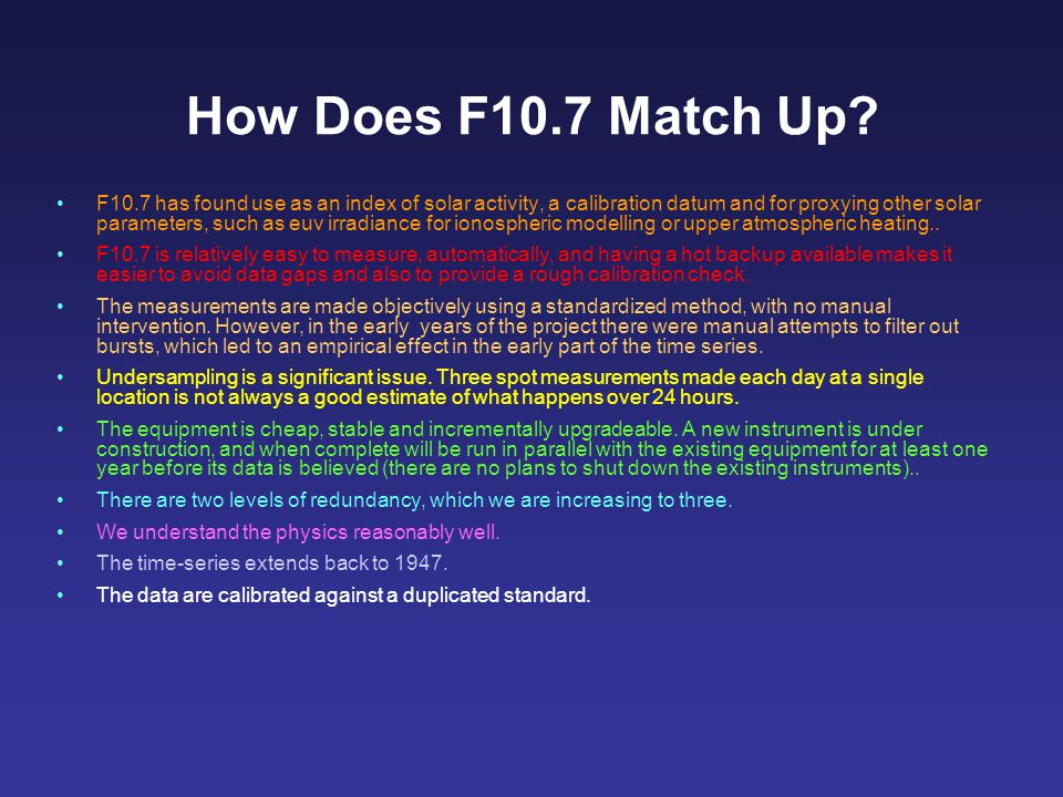 F10.7 It is a very good indicator of the general level of solar magnetic activity.