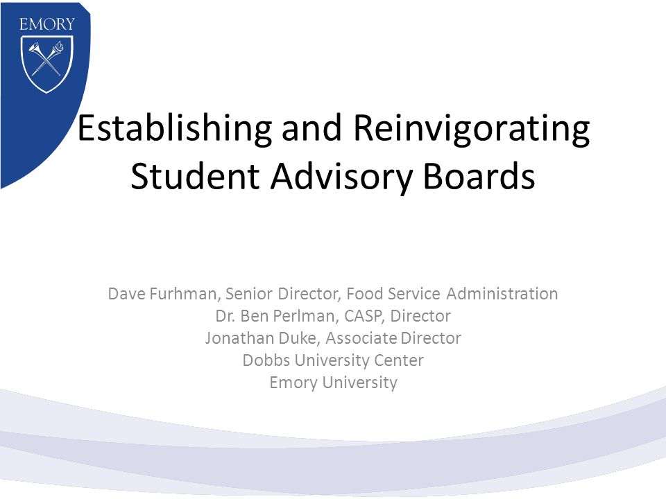 Establishing and Reinvigorating Student Advisory Boards Dave Furhman, Senior Director, Food Service Administration Dr.