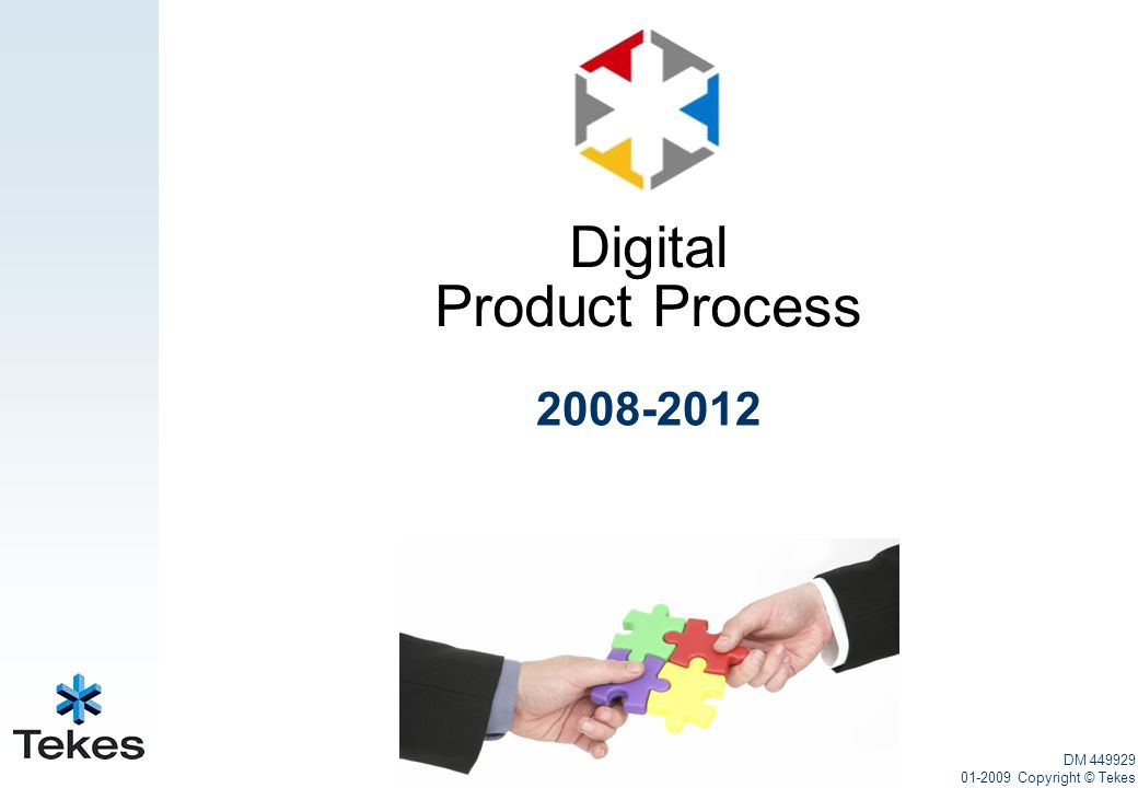 2008-2012 DM 449929 01-2009 Copyright © Tekes Digital Product Process