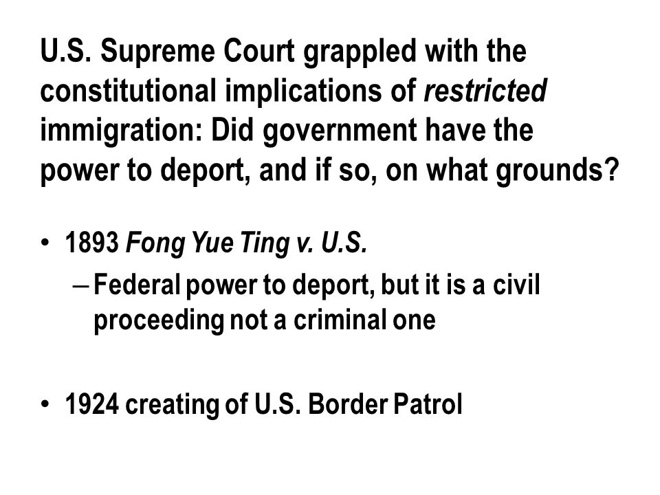 U.S. Supreme Court grappled with the constitutional implications of restricted immigration: Did government have the power to deport, and if so, on wha