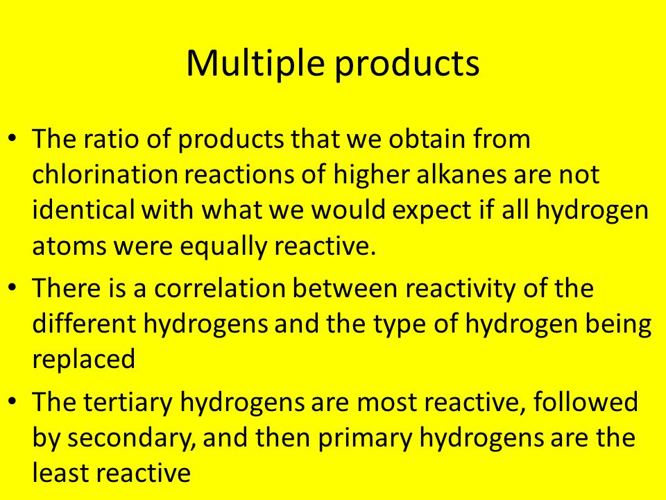 Multiple products The ratio of products that we obtain from chlorination reactions of higher alkanes are not identical with what we would expect if al
