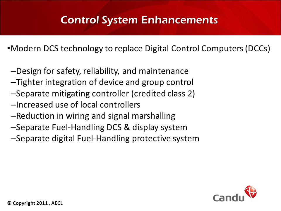 Control System Enhancements Modern DCS technology to replace Digital Control Computers (DCCs) –Design for safety, reliability, and maintenance –Tighte